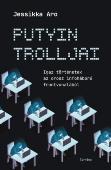 Jessikka Aro: Putyin trolljai - Igaz történetek az orosz infroháború frontvonalából